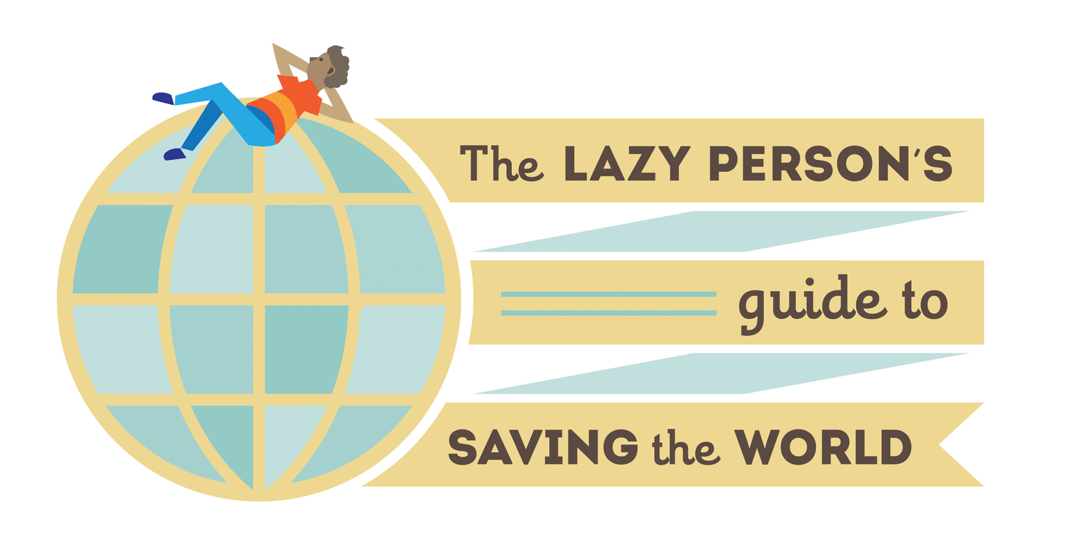 lazy-persons-guide-to-saving-the-world.gif